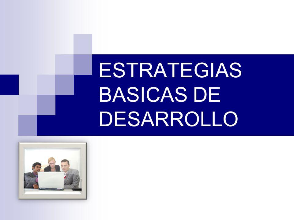 ESTRATEGIAS BASICAS DE DESARROLLO
