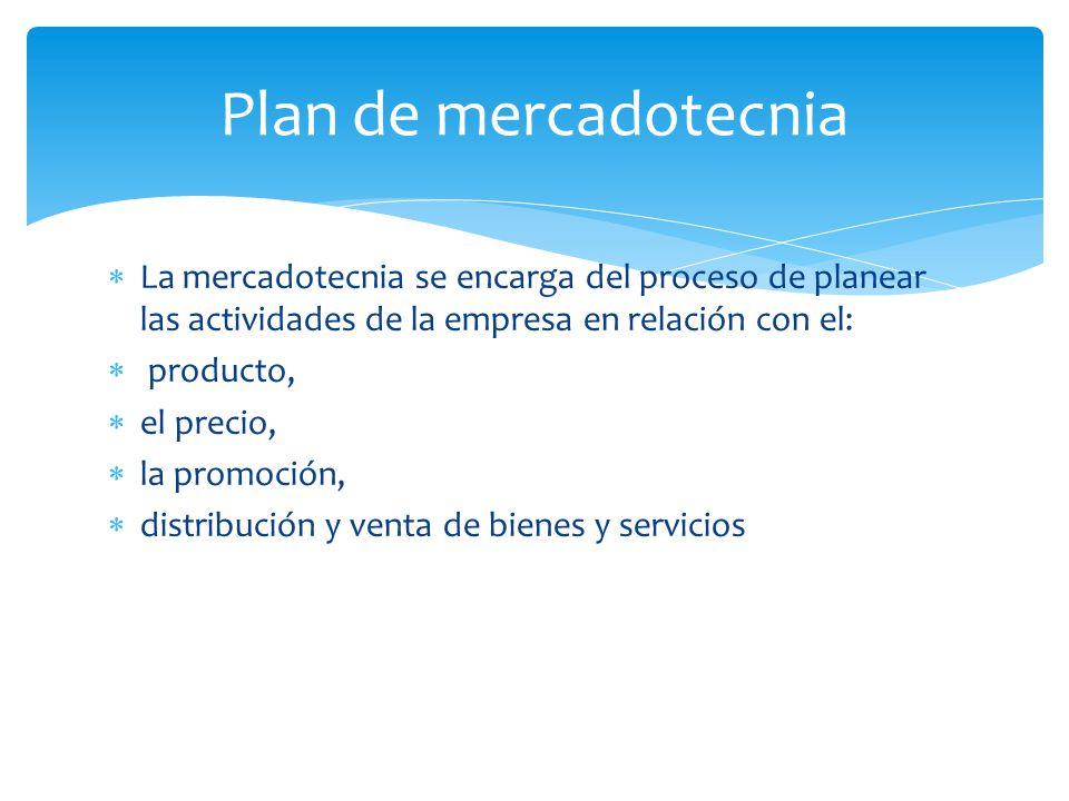 Plan de mercadotecnia La mercadotecnia se encarga del proceso de planear las actividades de la empresa en relación con el:
