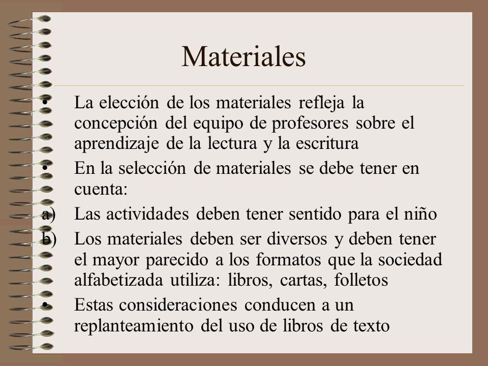 Materiales La elección de los materiales refleja la concepción del equipo de profesores sobre el aprendizaje de la lectura y la escritura.