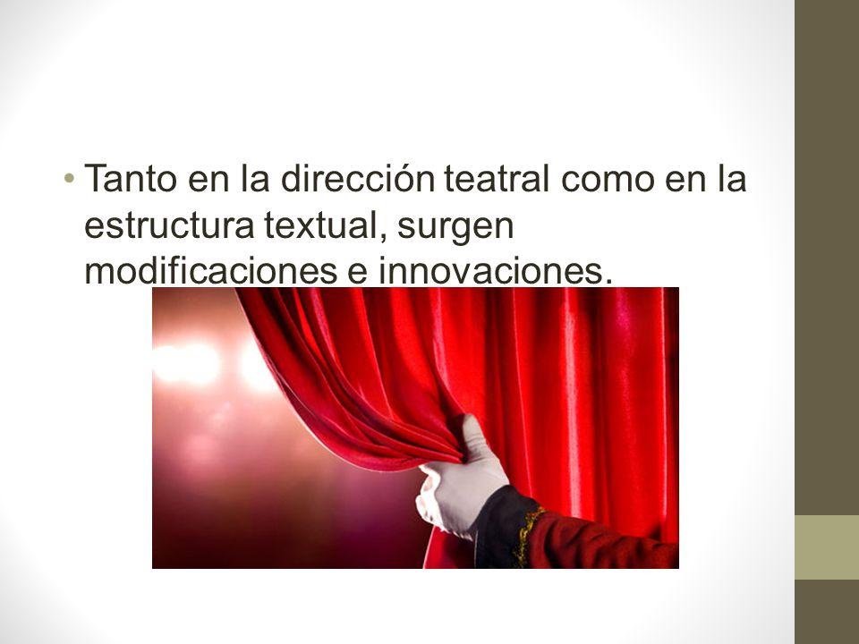 Tanto en la dirección teatral como en la estructura textual, surgen modificaciones e innovaciones.