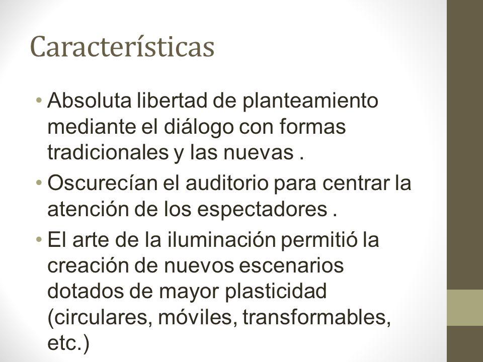 Características Absoluta libertad de planteamiento mediante el diálogo con formas tradicionales y las nuevas .