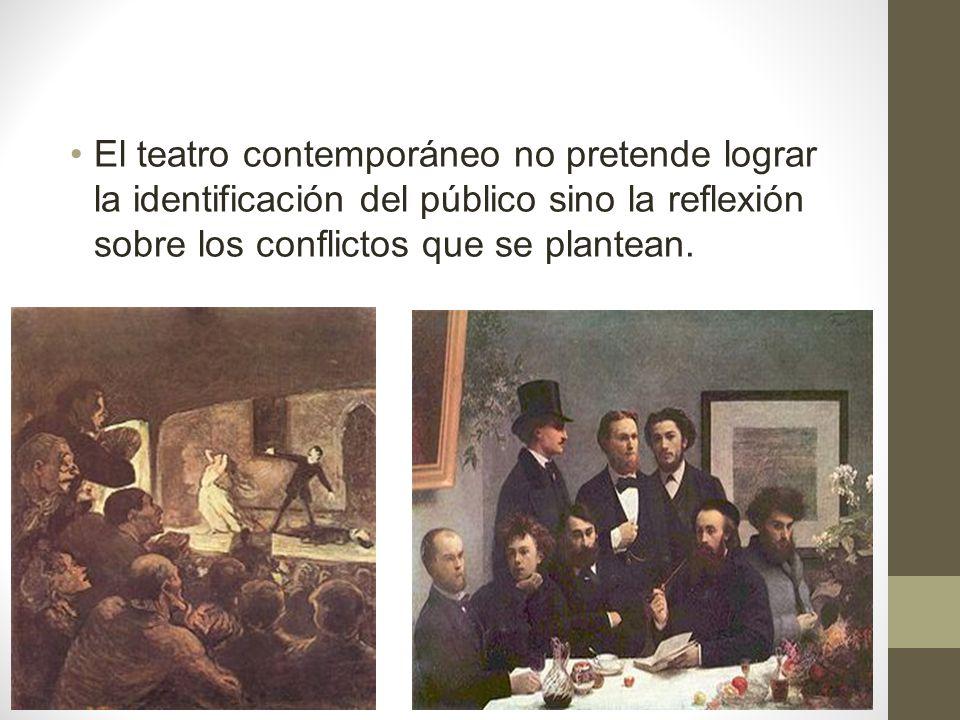 El teatro contemporáneo no pretende lograr la identificación del público sino la reflexión sobre los conflictos que se plantean.