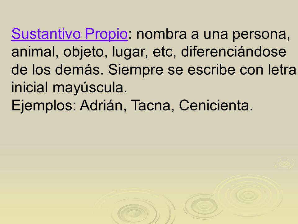 Sustantivo Propio: nombra a una persona,