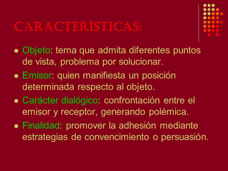 Características: Objeto: tema que admita diferentes puntos de vista, problema por solucionar.