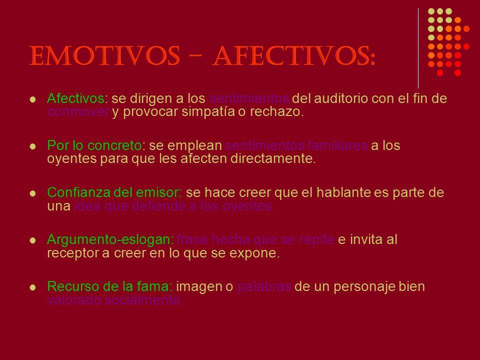Emotivos – afectivos: Afectivos: se dirigen a los sentimientos del auditorio con el fin de conmover y provocar simpatía o rechazo.
