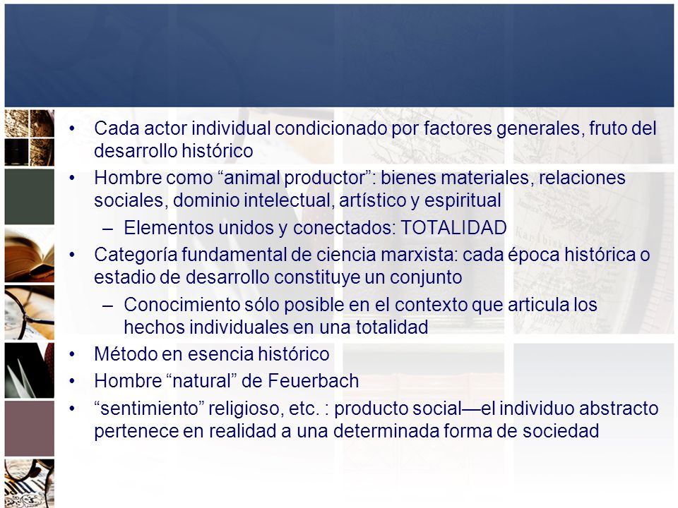 Cada actor individual condicionado por factores generales, fruto del desarrollo histórico