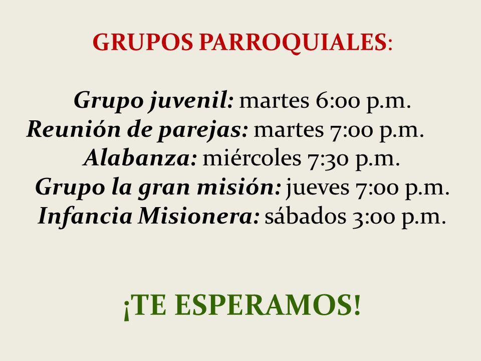 ¡TE ESPERAMOS! GRUPOS PARROQUIALES: Grupo juvenil: martes 6:00 p.m.