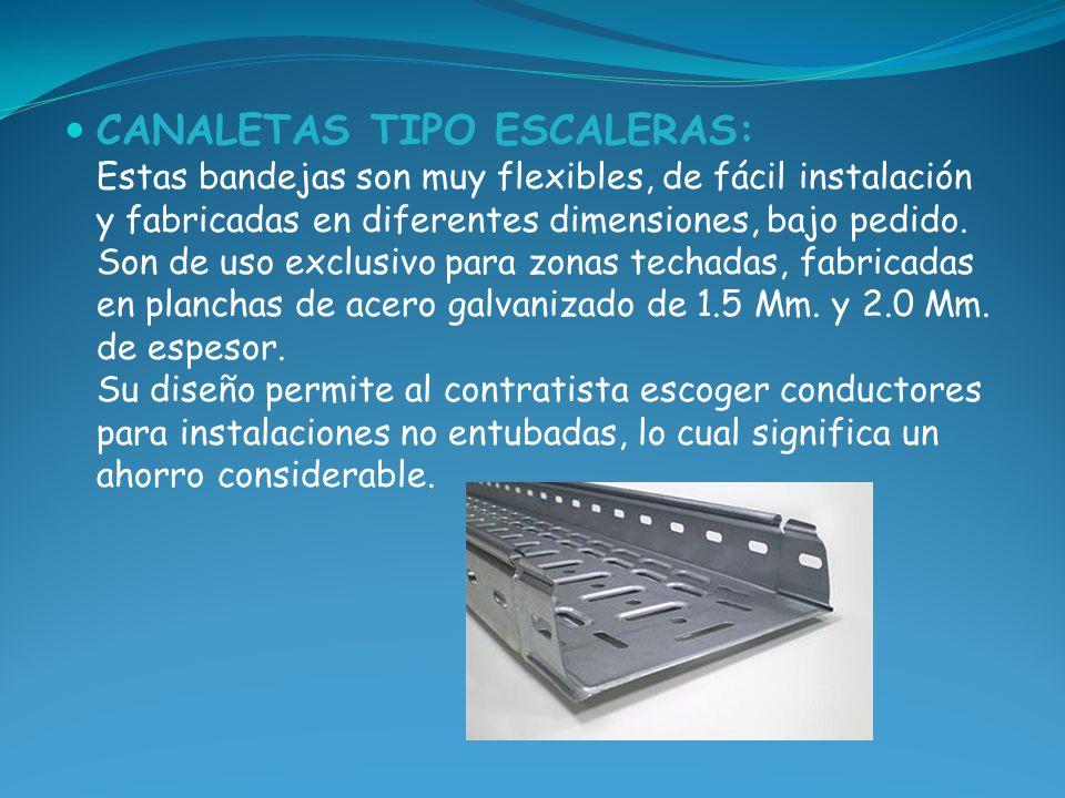 CANALETAS TIPO ESCALERAS: Estas bandejas son muy flexibles, de fácil instalación y fabricadas en diferentes dimensiones, bajo pedido. Son de uso exclusivo para zonas techadas, fabricadas en planchas de acero galvanizado de 1.5 Mm.