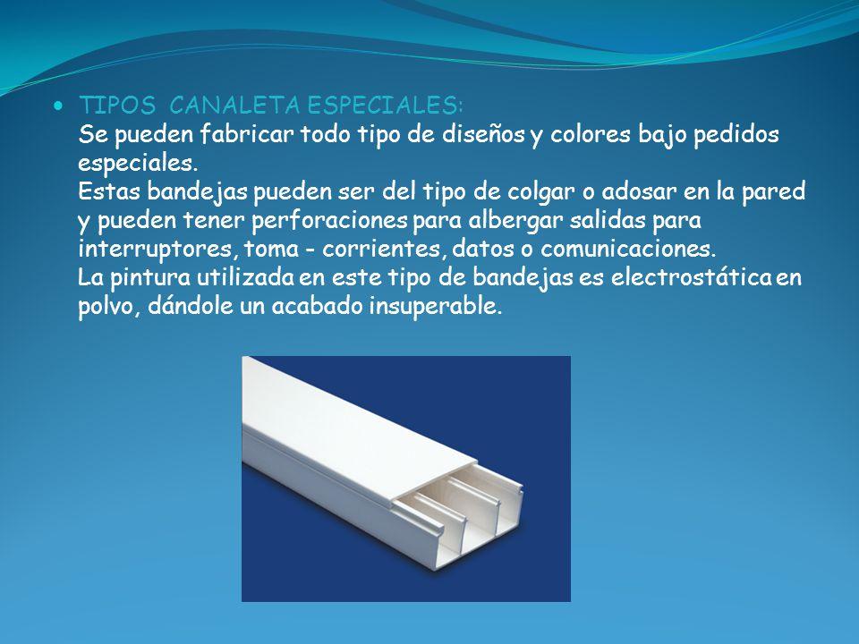 TIPOS CANALETA ESPECIALES: Se pueden fabricar todo tipo de diseños y colores bajo pedidos especiales.
