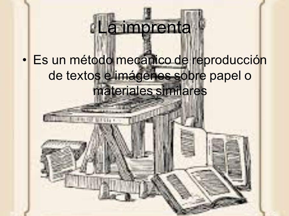 La imprenta Es un método mecánico de reproducción de textos e imágenes sobre papel o materiales similares.