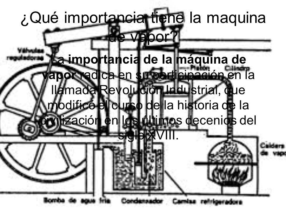¿Qué importancia tiene la maquina de vapor