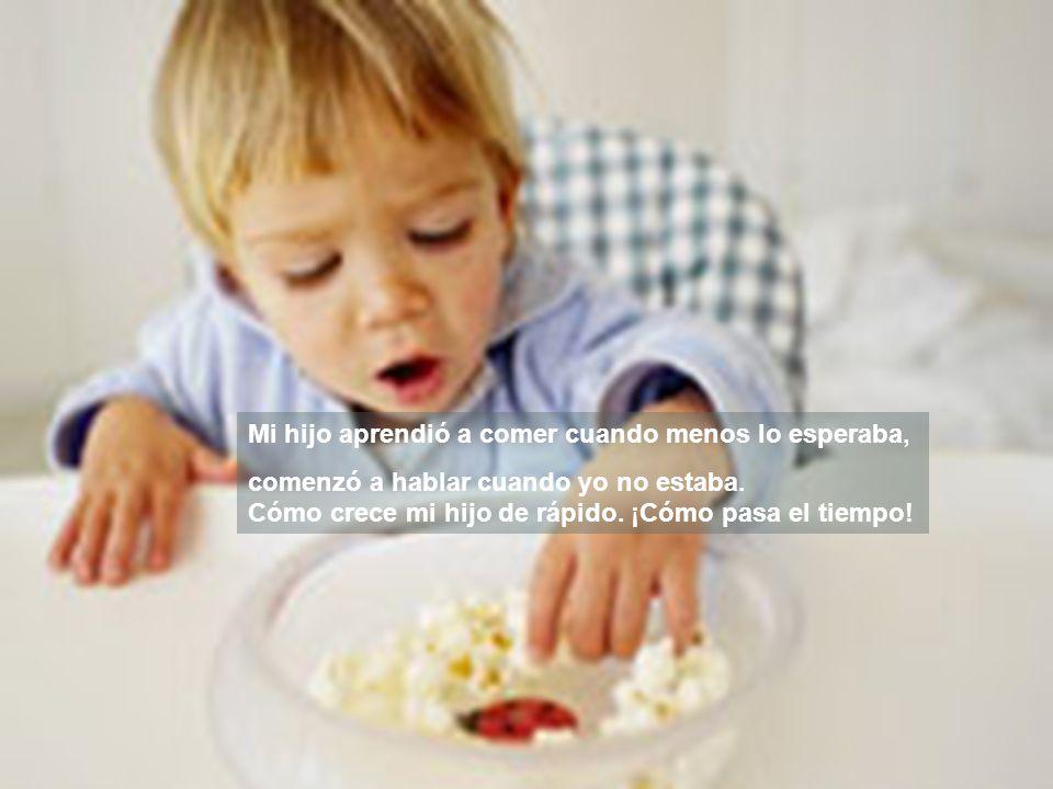 Mi hijo aprendió a comer cuando menos lo esperaba,