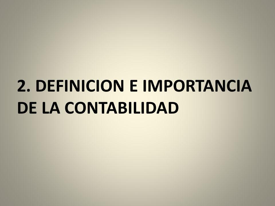 2. DEFINICION E IMPORTANCIA DE LA CONTABILIDAD
