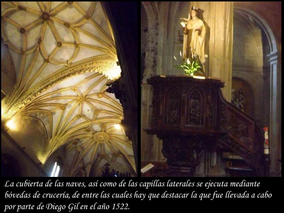 La cubierta de las naves, así como de las capillas laterales se ejecuta mediante bóvedas de crucería, de entre las cuales hay que destacar la que fue llevada a cabo por parte de Diego Gil en el año 1522.