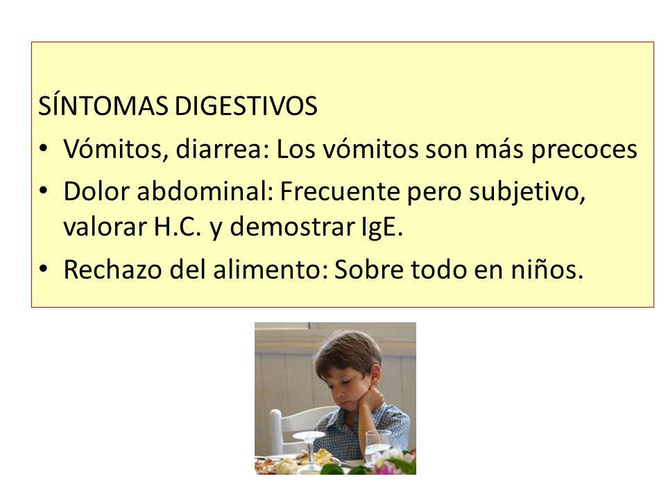 SÍNTOMAS DIGESTIVOS Vómitos, diarrea: Los vómitos son más precoces. Dolor abdominal: Frecuente pero subjetivo, valorar H.C. y demostrar IgE.