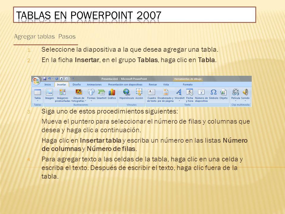 Tablas en PowerPoint 2007 Agregar tablas Pasos. Seleccione la diapositiva a la que desea agregar una tabla.