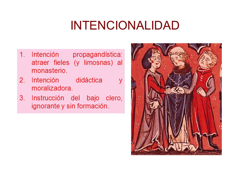 INTENCIONALIDAD Intención propagandística: atraer fieles (y limosnas) al monasterio. Intención didáctica y moralizadora.