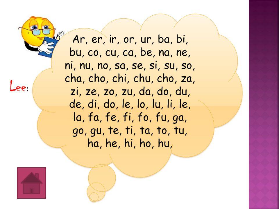 Ar, er, ir, or, ur, ba, bi, bu, co, cu, ca, be, na, ne, ni, nu, no, sa, se, si, su, so, cha, cho, chi, chu, cho, za, zi, ze, zo, zu, da, do, du, de, di, do, le, lo, lu, li, le, la, fa, fe, fi, fo, fu, ga, go, gu, te, ti, ta, to, tu, ha, he, hi, ho, hu,
