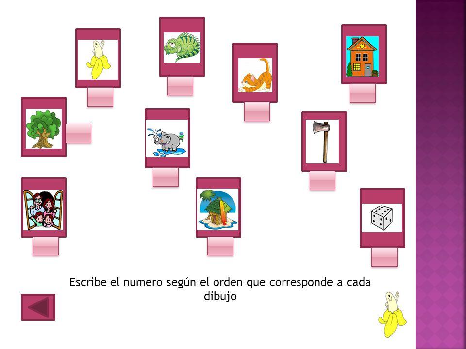 Escribe el numero según el orden que corresponde a cada dibujo