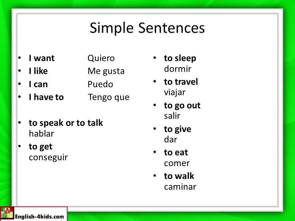 Simple Sentences I want Quiero I like Me gusta I can Puedo