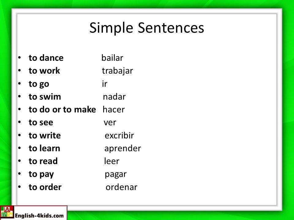 Simple Sentences to dance bailar to work trabajar to go ir