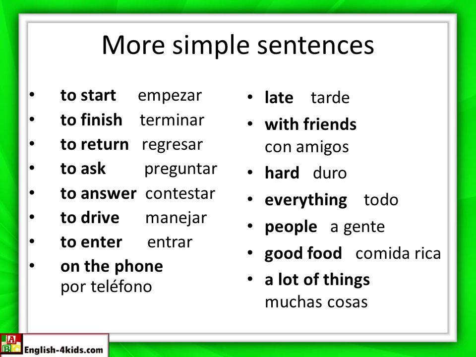 More simple sentences to start empezar to finish terminar