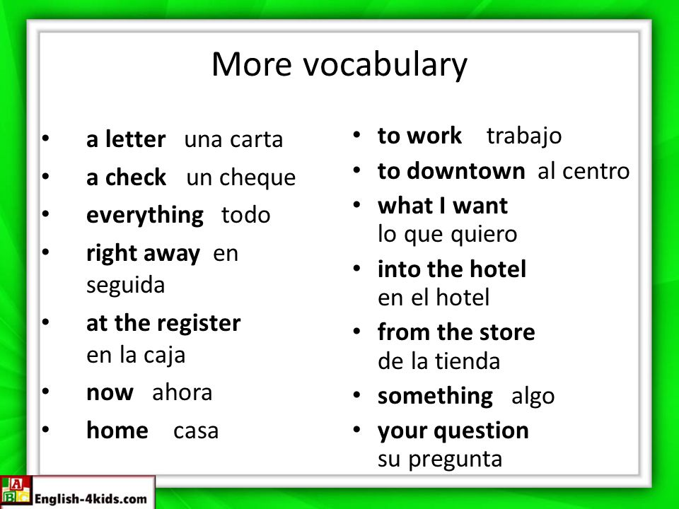 More vocabulary a letter una carta a check un cheque everything todo