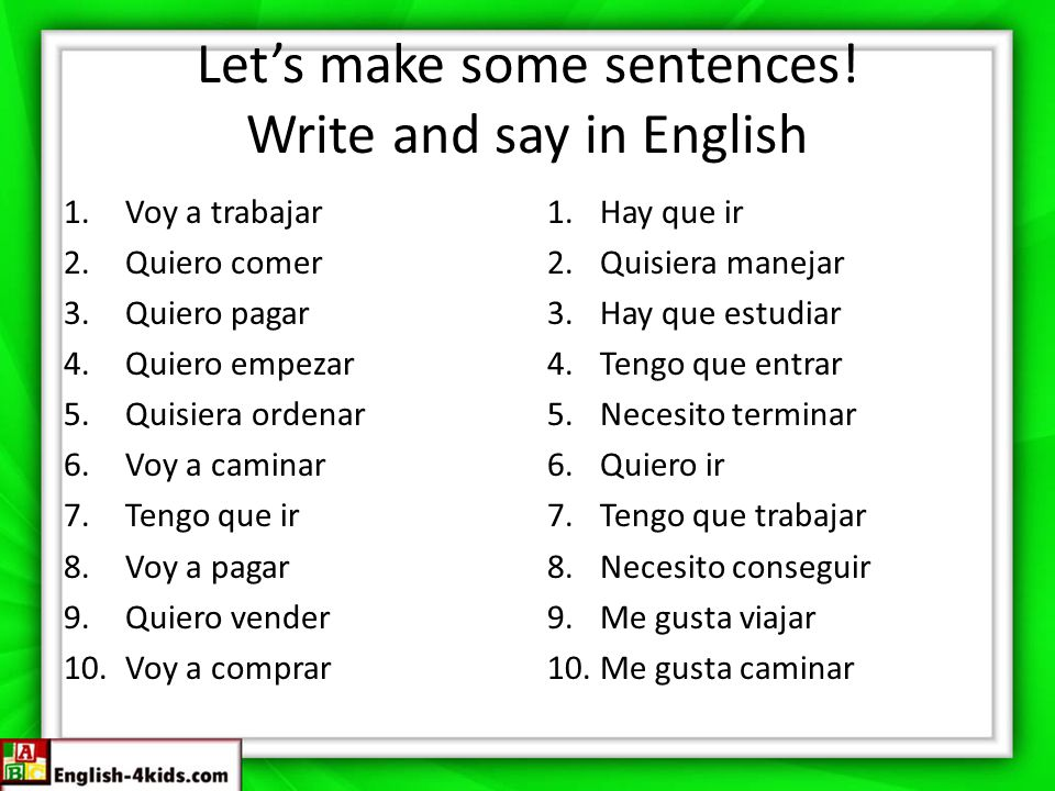 Let's make some sentences! Write and say in English
