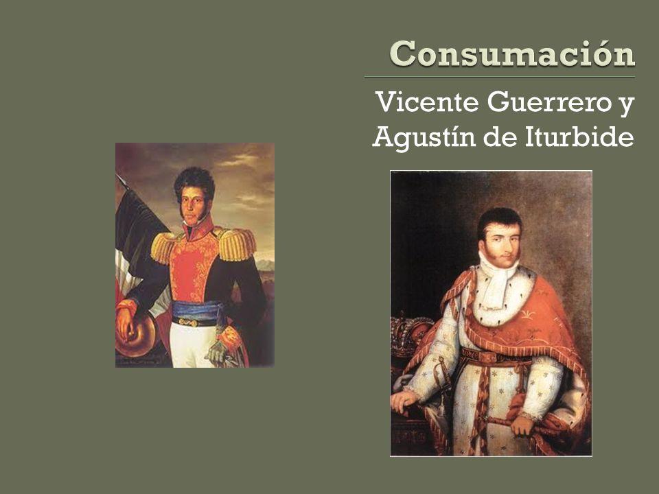 Consumación Vicente Guerrero y Agustín de Iturbide