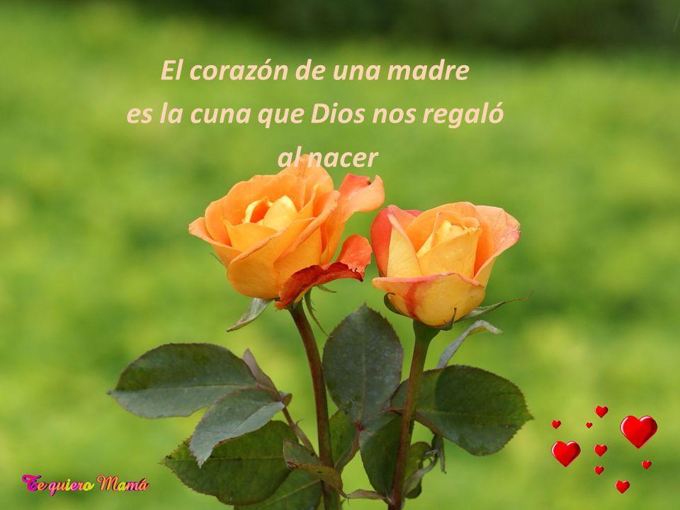 El corazón de una madre es la cuna que Dios nos regaló al nacer
