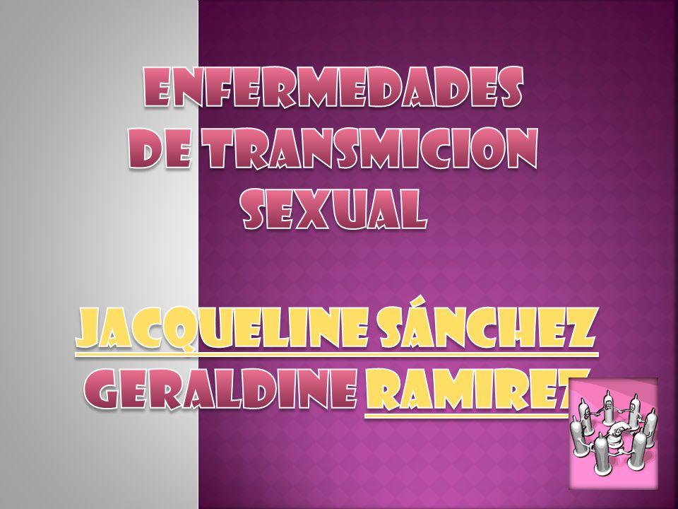 ENFERMEDADES DE TRANSMICION SEXUAL Jacqueline Sánchez Geraldine ramirez