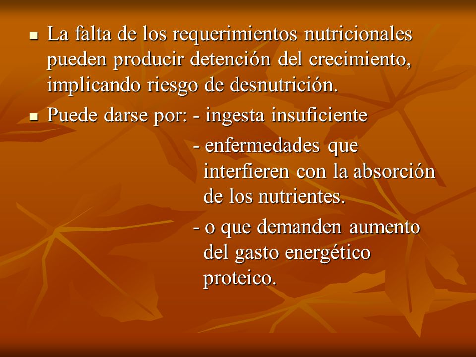 La falta de los requerimientos nutricionales pueden producir detención del crecimiento, implicando riesgo de desnutrición.