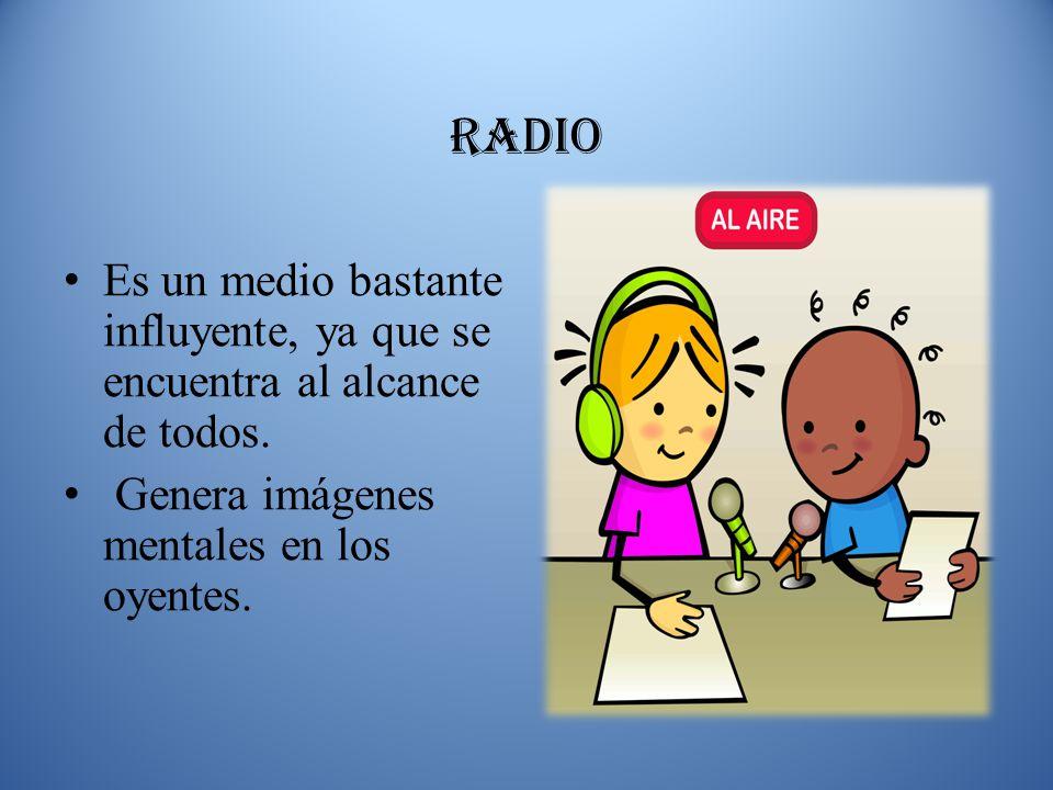 RADIO Es un medio bastante influyente, ya que se encuentra al alcance de todos.