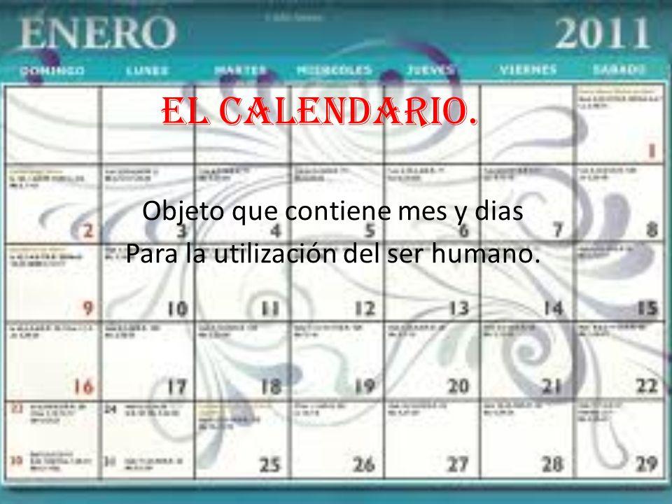Objeto que contiene mes y dias Para la utilización del ser humano.