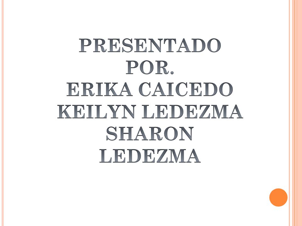 PRESENTADO POR. ERIKA CAICEDO KEILYN LEDEZMA SHARON LEDEZMA