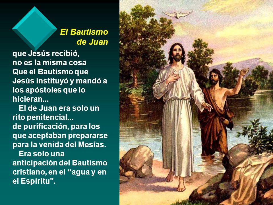 El Bautismo de Juan que Jesús recibió, no es la misma cosa