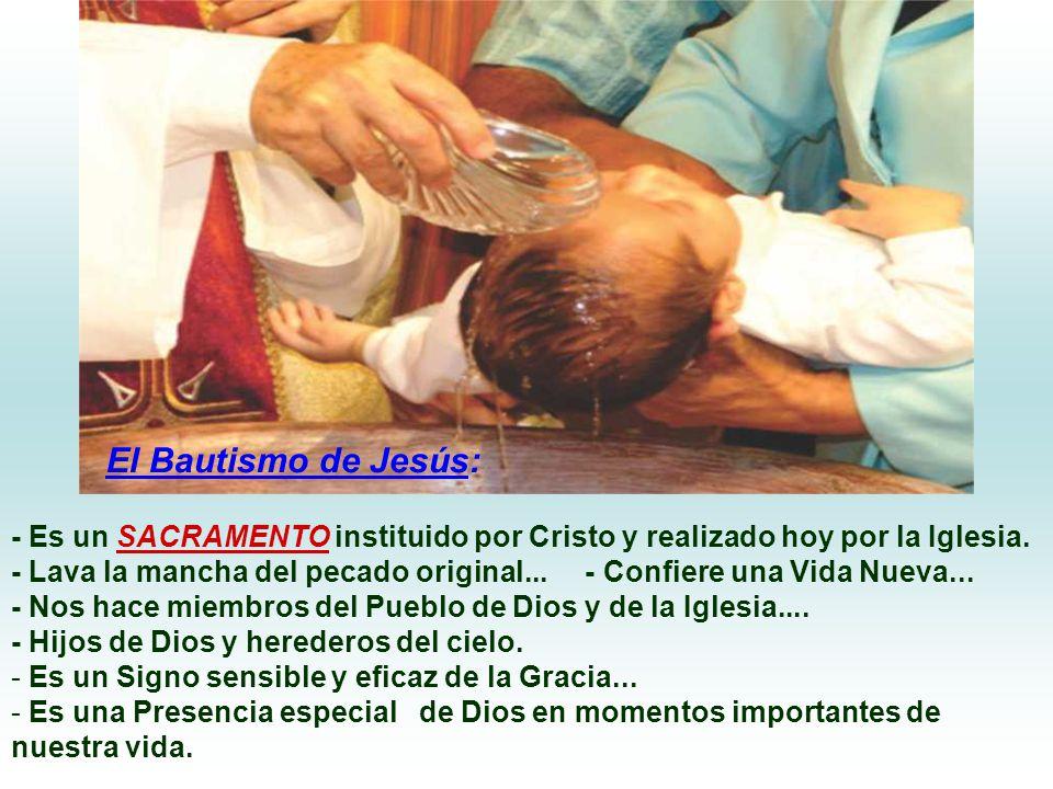 El Bautismo de Jesús: - Es un SACRAMENTO instituido por Cristo y realizado hoy por la Iglesia.