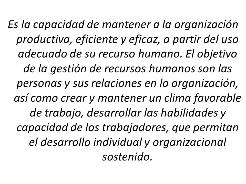 Es la capacidad de mantener a la organización productiva, eficiente y eficaz, a partir del uso adecuado de su recurso humano.