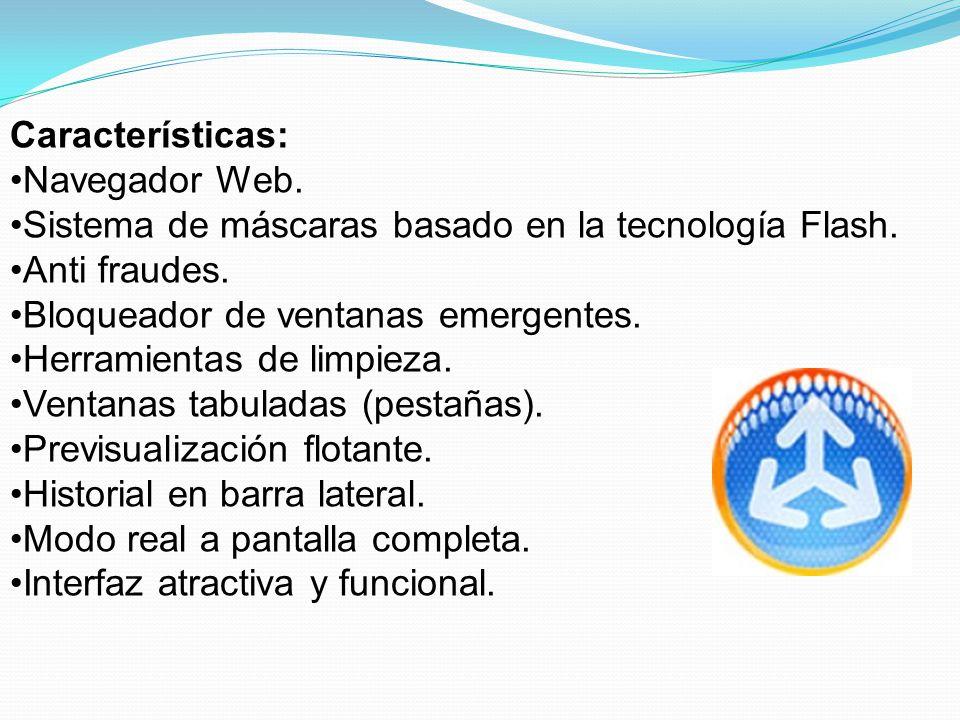Características: Navegador Web. Sistema de máscaras basado en la tecnología Flash. Anti fraudes. Bloqueador de ventanas emergentes.