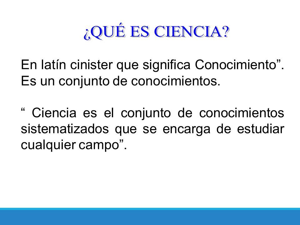 ¿QUÉ ES CIENCIA En latín cinister que significa Conocimiento . Es un conjunto de conocimientos.