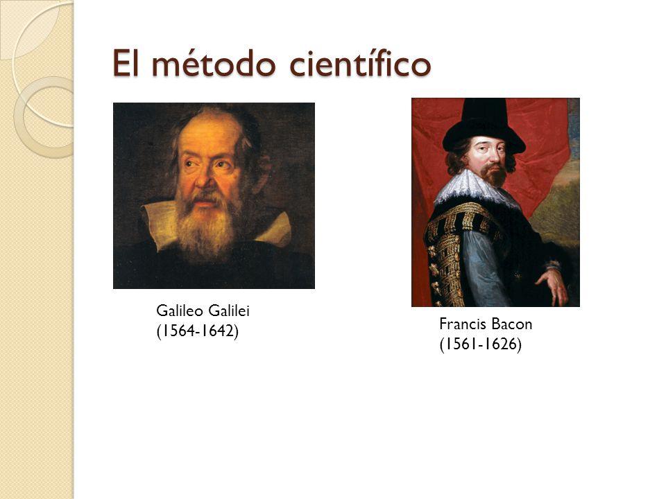El método científico Galileo Galilei (1564-1642) Francis Bacon