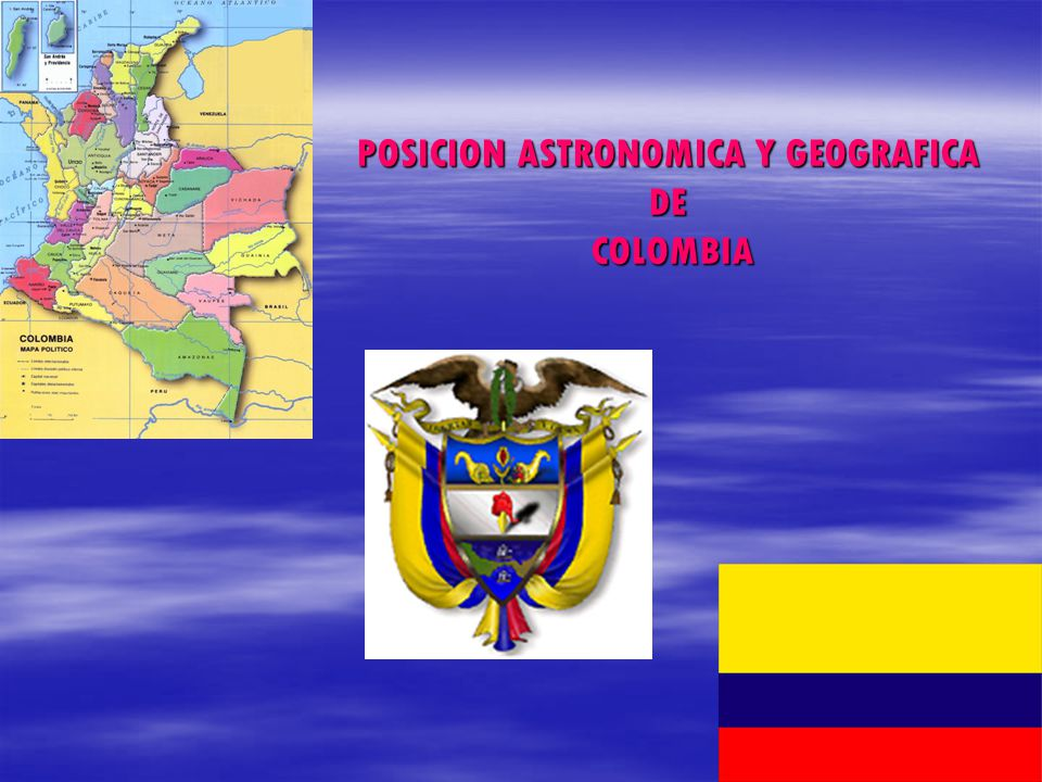 POSICION ASTRONOMICA Y GEOGRAFICA DE COLOMBIA