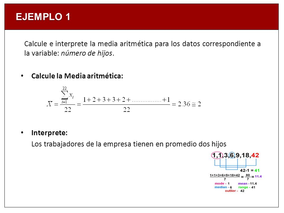 EJEMPLO 1 Calcule e interprete la media aritmética para los datos correspondiente a la variable: número de hijos.