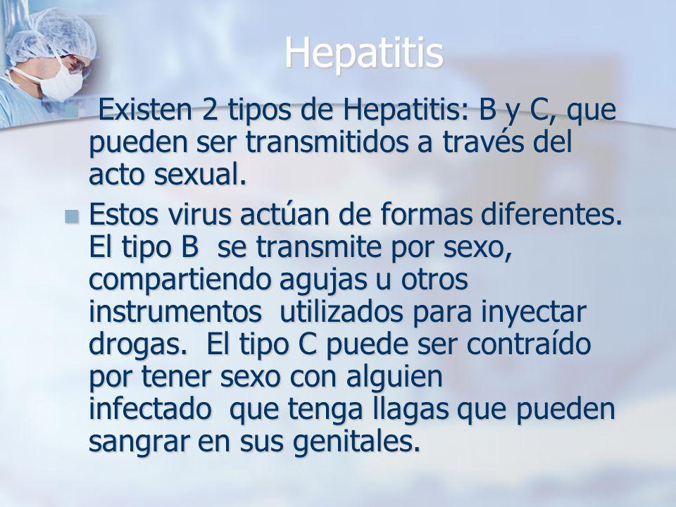 Hepatitis Existen 2 tipos de Hepatitis: B y C, que pueden ser transmitidos a través del acto sexual.