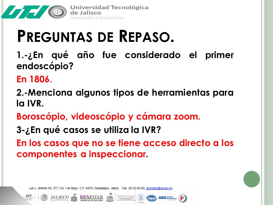 Preguntas de Repaso. 1.-¿En qué año fue considerado el primer endoscópio En 1806. 2.-Menciona algunos tipos de herramientas para la IVR.