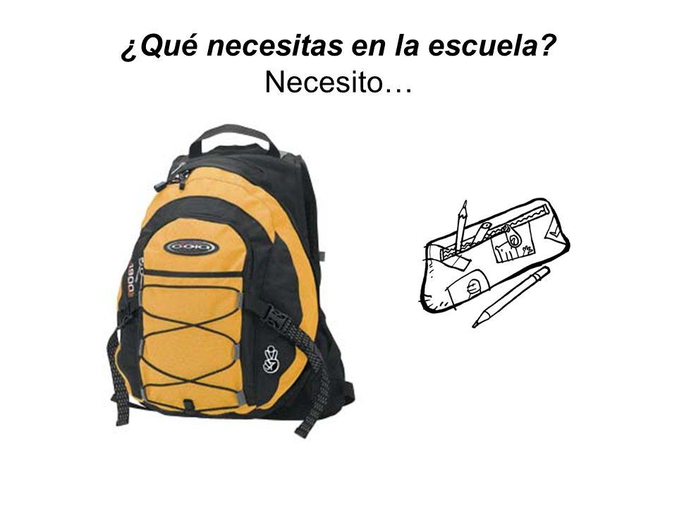 ¿Qué necesitas en la escuela Necesito…