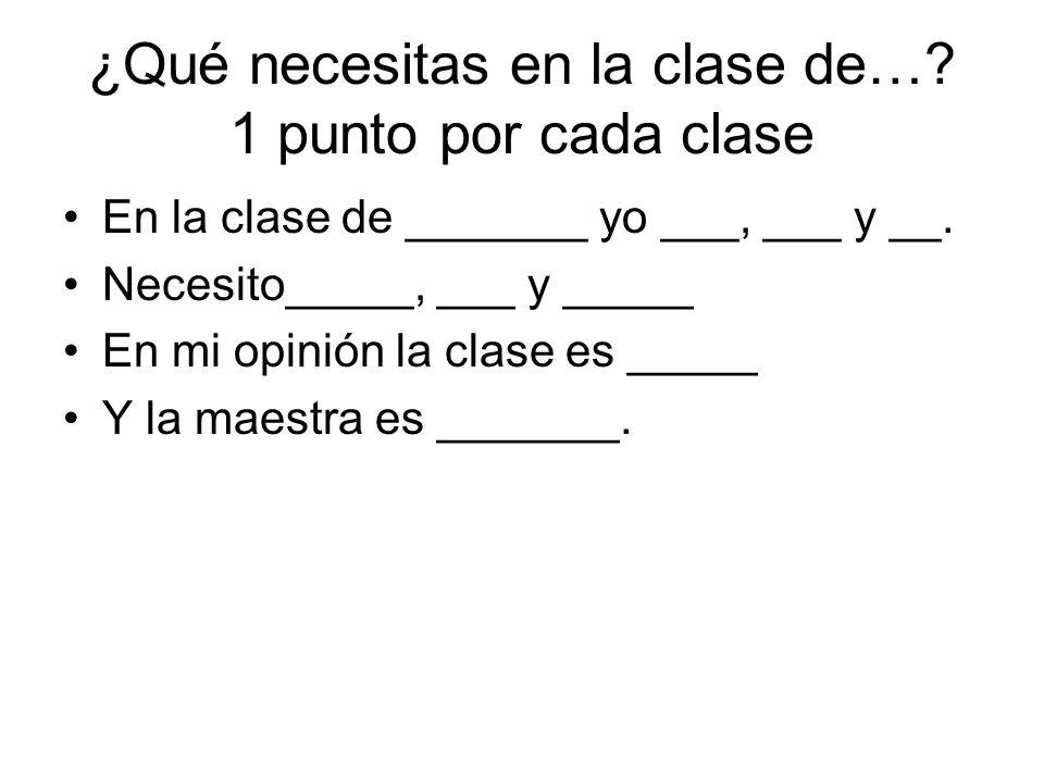¿Qué necesitas en la clase de… 1 punto por cada clase