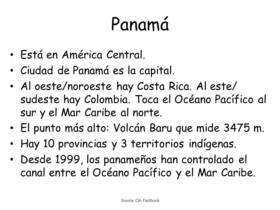 Panamá Está en América Central. Ciudad de Panamá es la capital.