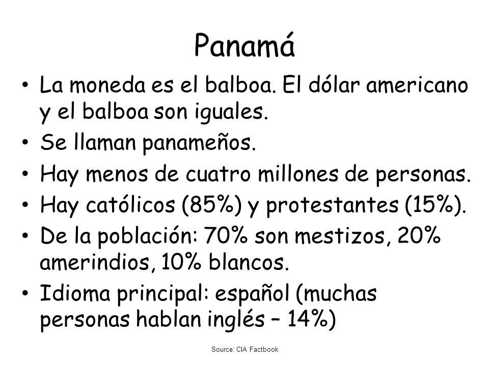 Panamá La moneda es el balboa. El dólar americano y el balboa son iguales. Se llaman panameños. Hay menos de cuatro millones de personas.