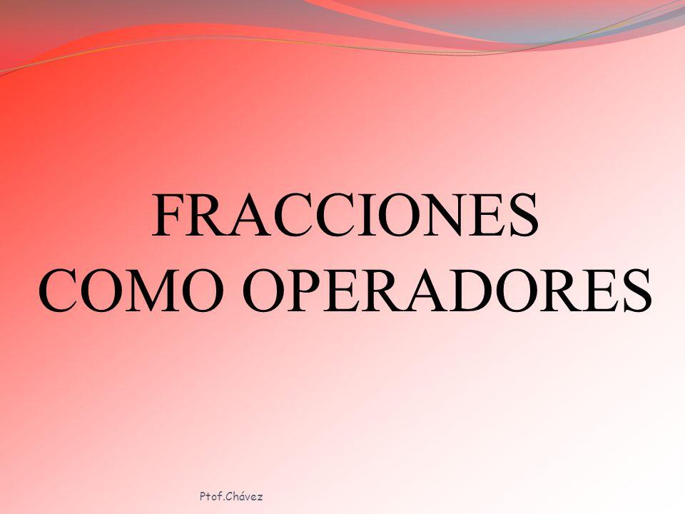 FRACCIONES COMO OPERADORES Ptof.Chávez